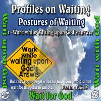 Profiles on Waiting – Posture – Work while Waiting upon God's answer